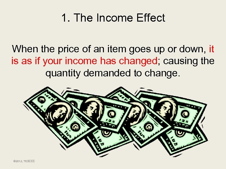 1. The Income Effect When the price of an item goes up or down,