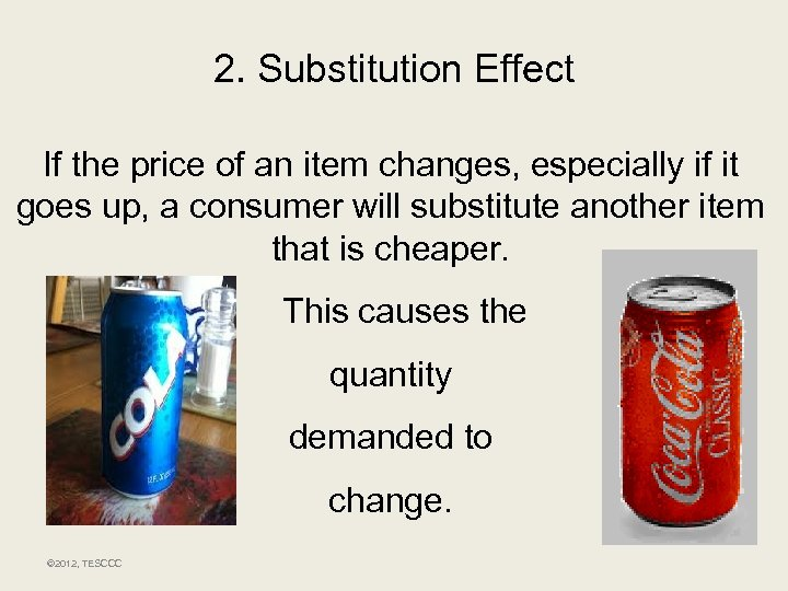 2. Substitution Effect If the price of an item changes, especially if it goes