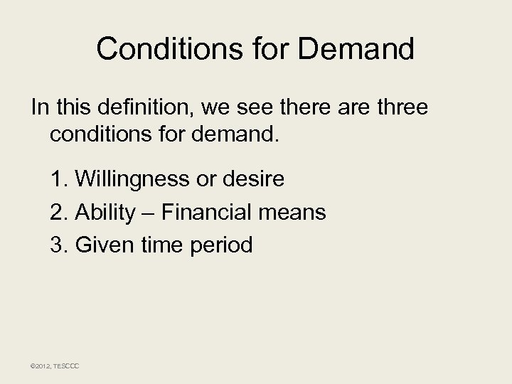 Conditions for Demand In this definition, we see there are three conditions for demand.