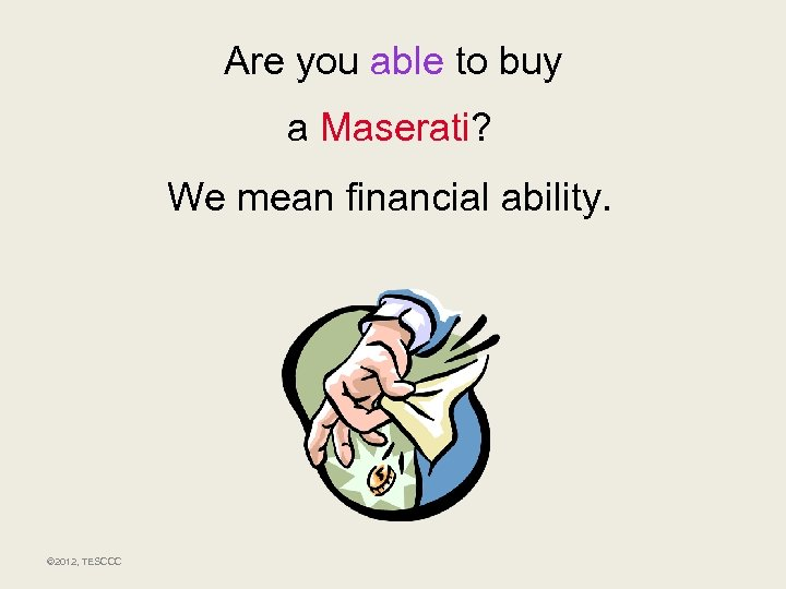 Are you able to buy a Maserati? We mean financial ability. © 2012, TESCCC