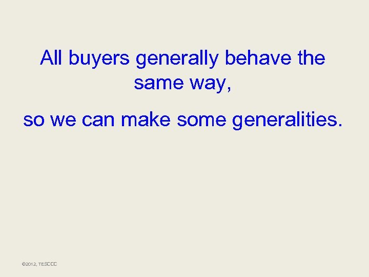 All buyers generally behave the same way, so we can make some generalities. ©