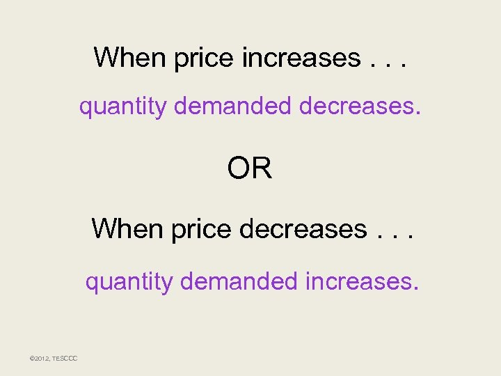 When price increases. . . quantity demanded decreases. OR When price decreases. . .