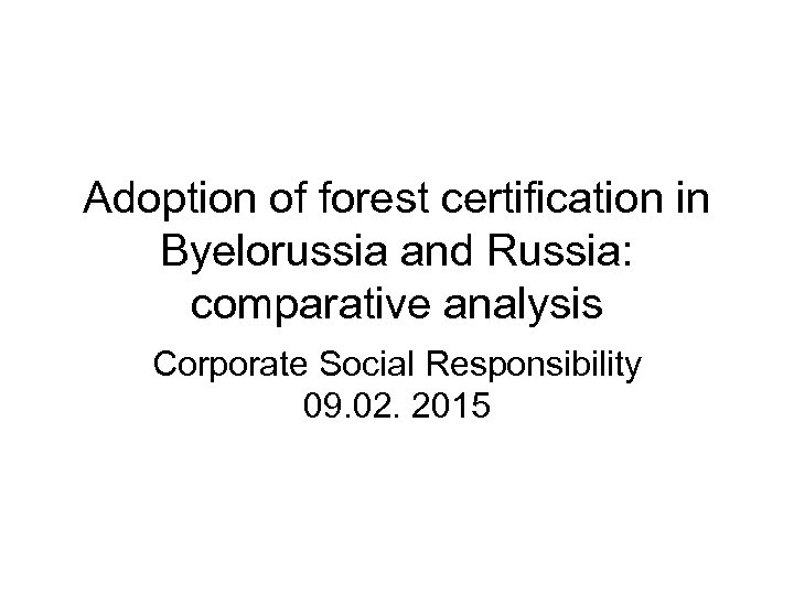 Adoption of forest certification in Byelorussia and Russia: comparative analysis Corporate Social Responsibility 09.