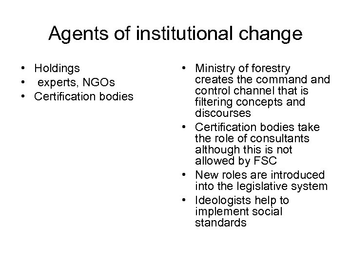 Agents of institutional change • Holdings • experts, NGOs • Certification bodies • Ministry