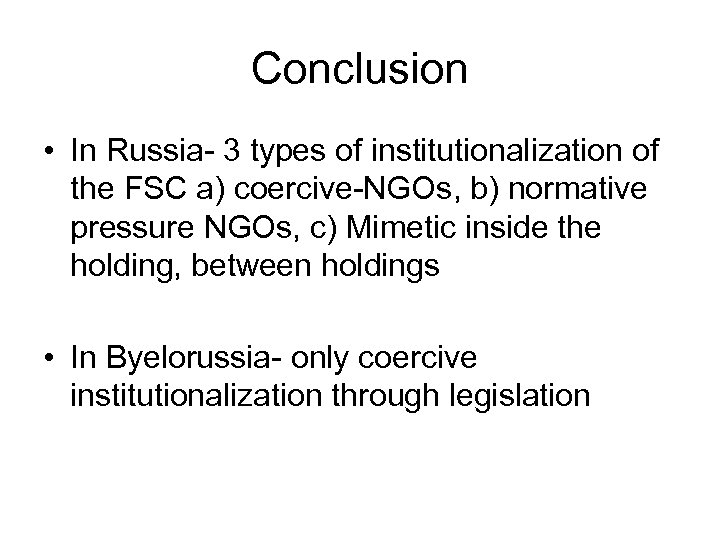 Conclusion • In Russia- 3 types of institutionalization of the FSC a) coercive-NGOs, b)