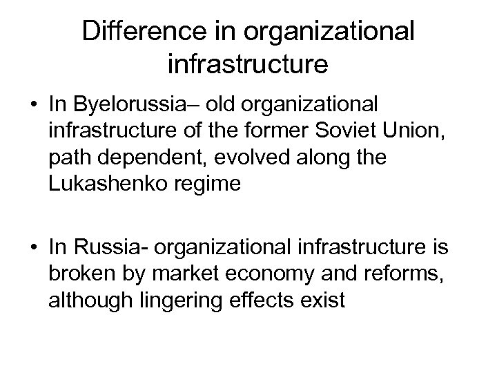 Difference in organizational infrastructure • In Byelorussia– old organizational infrastructure of the former Soviet