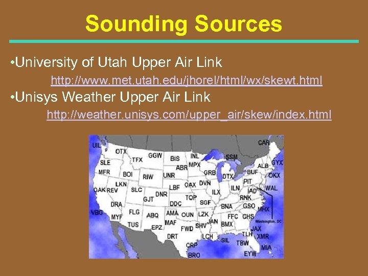 Sounding Sources • University of Utah Upper Air Link http: //www. met. utah. edu/jhorel/html/wx/skewt.
