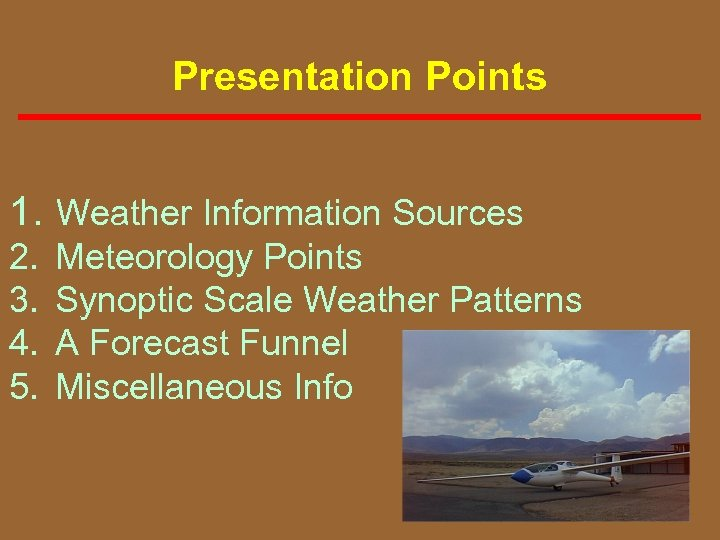 Presentation Points 1. Weather Information Sources 2. 3. 4. 5. Meteorology Points Synoptic Scale