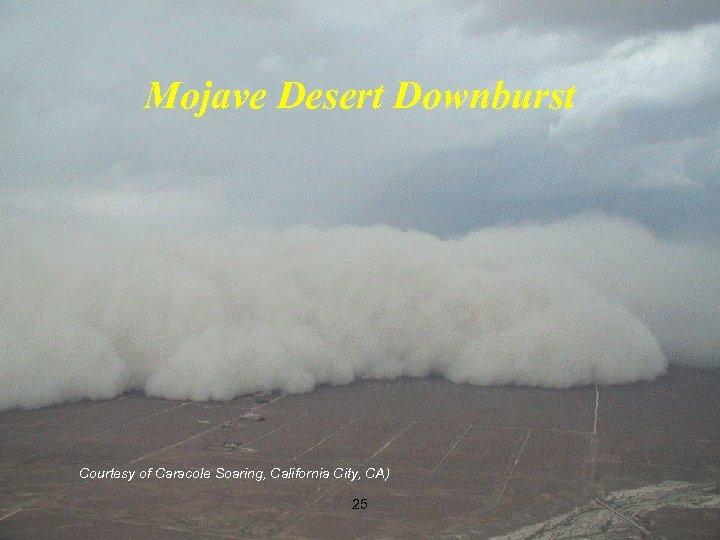 Mojave Desert Downburst Courtesy of Caracole Soaring, California City, CA) 25