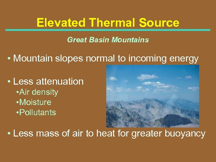 Elevated Thermal Source Great Basin Mountains • Mountain slopes normal to incoming energy •