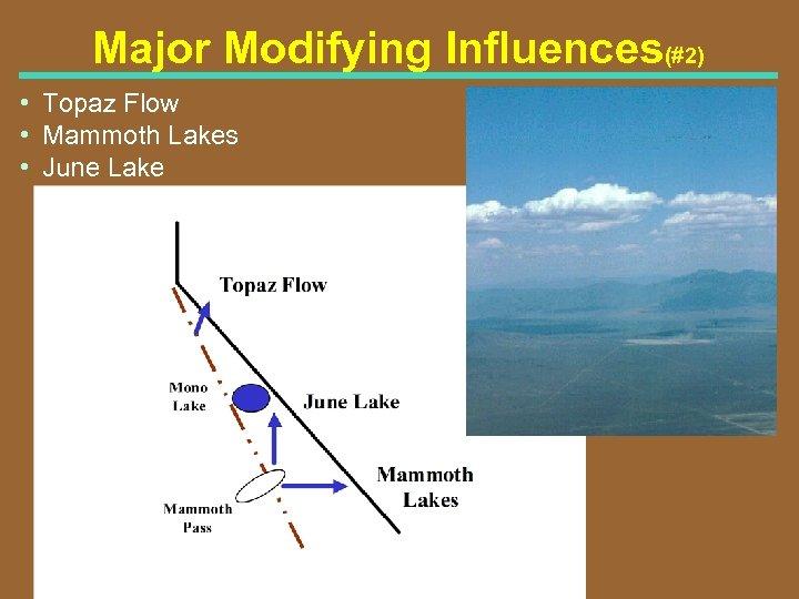 Major Modifying Influences(#2) • Topaz Flow • Mammoth Lakes • June Lake