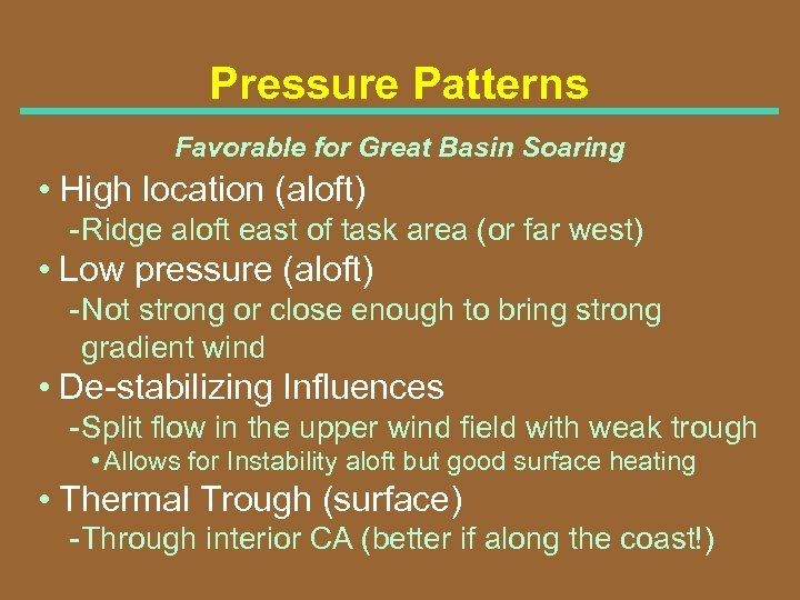 Pressure Patterns Favorable for Great Basin Soaring • High location (aloft) Ridge aloft east