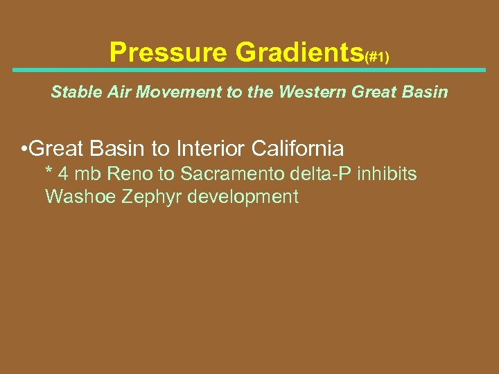 Pressure Gradients(#1) Stable Air Movement to the Western Great Basin • Great Basin to