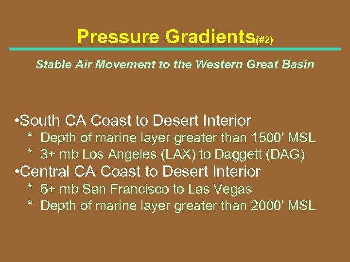 Pressure Gradients(#2) Stable Air Movement to the Western Great Basin • South CA Coast