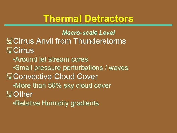 Thermal Detractors Macro-scale Level <Cirrus Anvil from Thunderstorms <Cirrus • Around jet stream cores