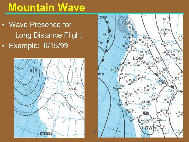 Mountain Wave • Wave Presence for Long Distance Flight • Example: 6/15/99 55