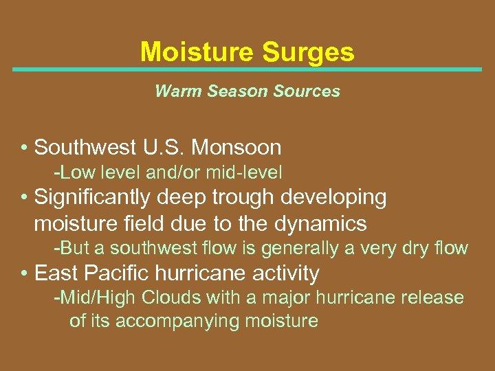 Moisture Surges Warm Season Sources • Southwest U. S. Monsoon Low level and/or mid