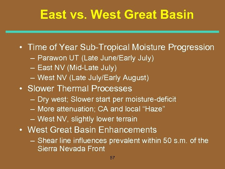 East vs. West Great Basin • Time of Year Sub Tropical Moisture Progression –