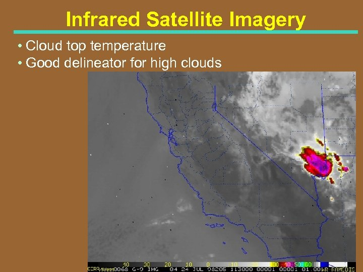 Infrared Satellite Imagery • Cloud top temperature • Good delineator for high clouds