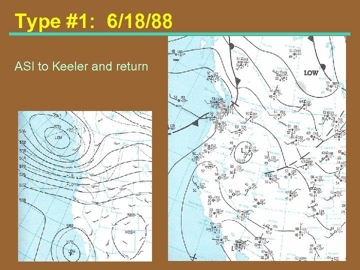 Type #1: 6/18/88 ASI to Keeler and return