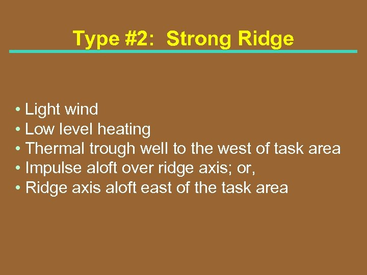 Type #2: Strong Ridge • Light wind • Low level heating • Thermal trough