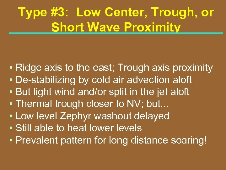 Type #3: Low Center, Trough, or Short Wave Proximity • Ridge axis to the