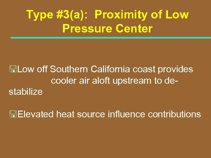 Type #3(a): Proximity of Low Pressure Center <Low off Southern California coast provides cooler