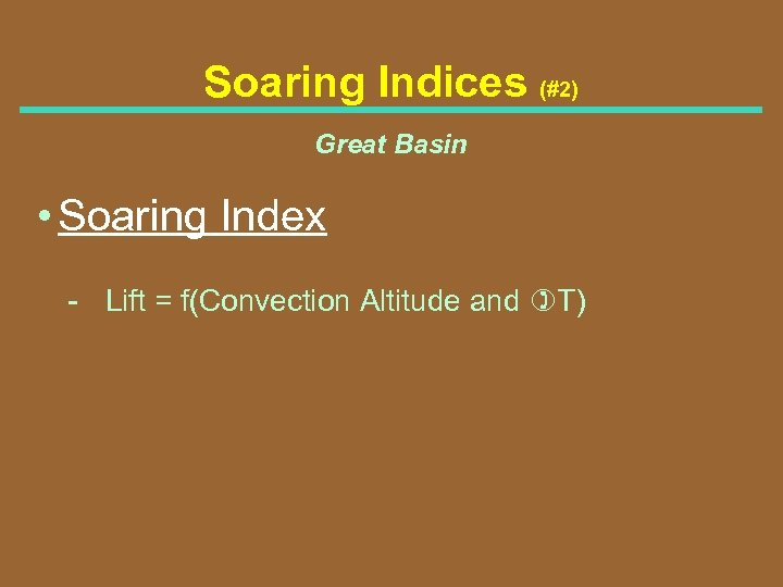 Soaring Indices (#2) Great Basin • Soaring Index Lift = f(Convection Altitude and )T)