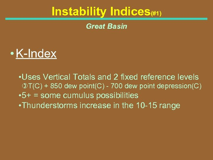 Instability Indices(#1) Great Basin • K Index • Uses Vertical Totals and 2 fixed