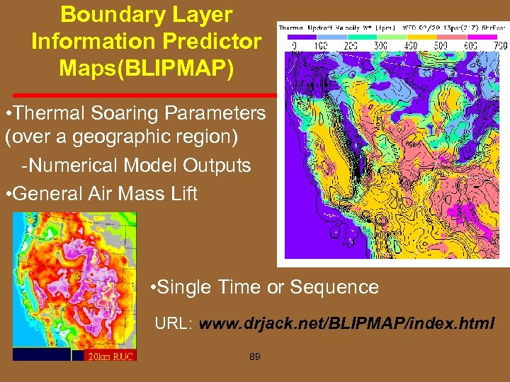 Boundary Layer Information Predictor Maps(BLIPMAP) • Thermal Soaring Parameters (over a geographic region) Numerical