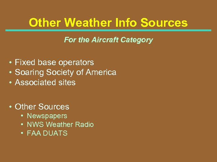 Other Weather Info Sources For the Aircraft Category • Fixed base operators • Soaring