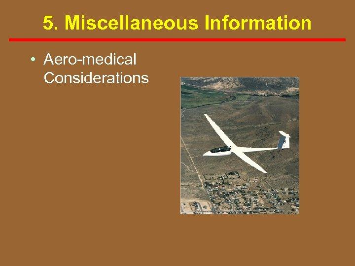 5. Miscellaneous Information • Aero medical Considerations