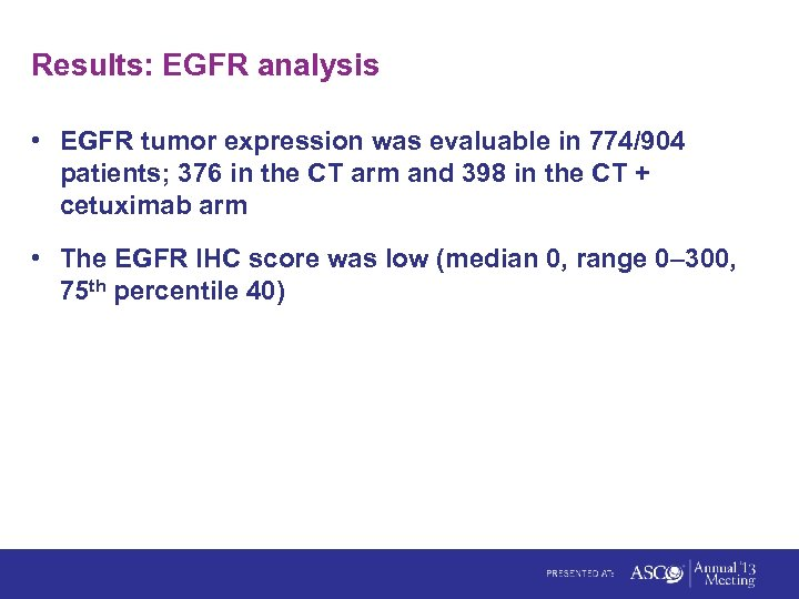 Results: EGFR analysis • EGFR tumor expression was evaluable in 774/904 patients; 376 in