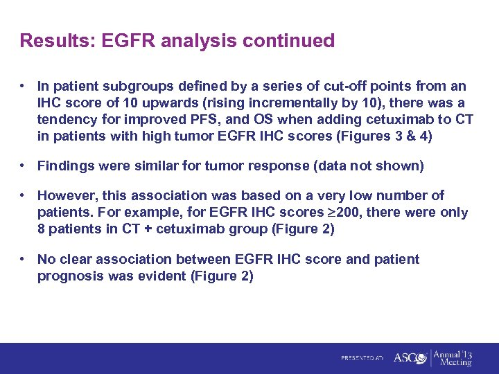 Results: EGFR analysis continued • In patient subgroups defined by a series of cut-off