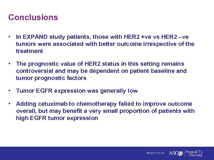 Conclusions • In EXPAND study patients, those with HER 2 +ve vs HER 2