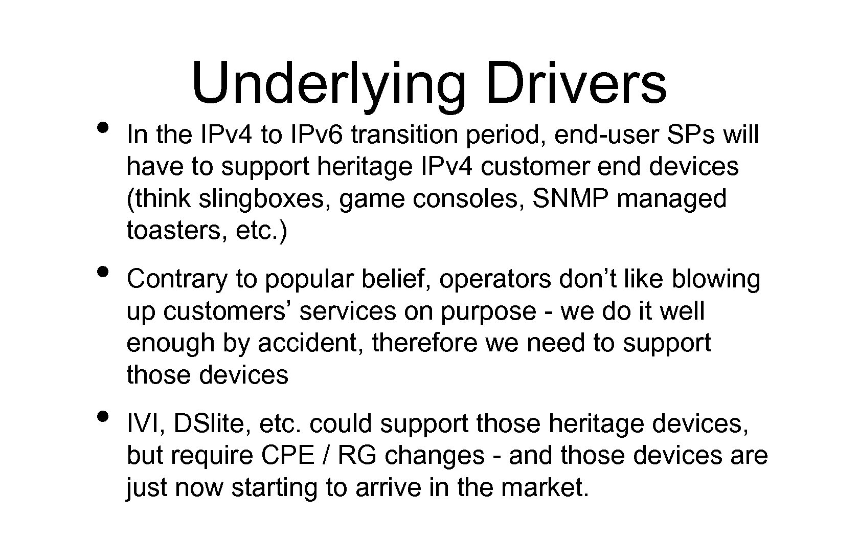 • • • Underlying Drivers In the IPv 4 to IPv 6 transition