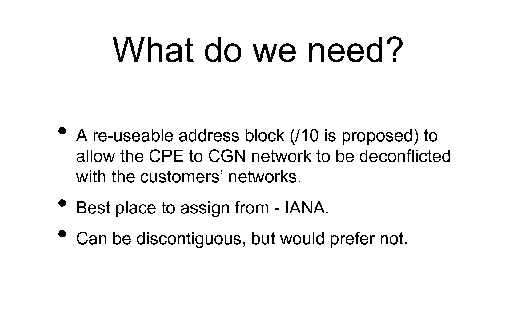 What do we need? • A re-useable address block (/10 is proposed) to allow