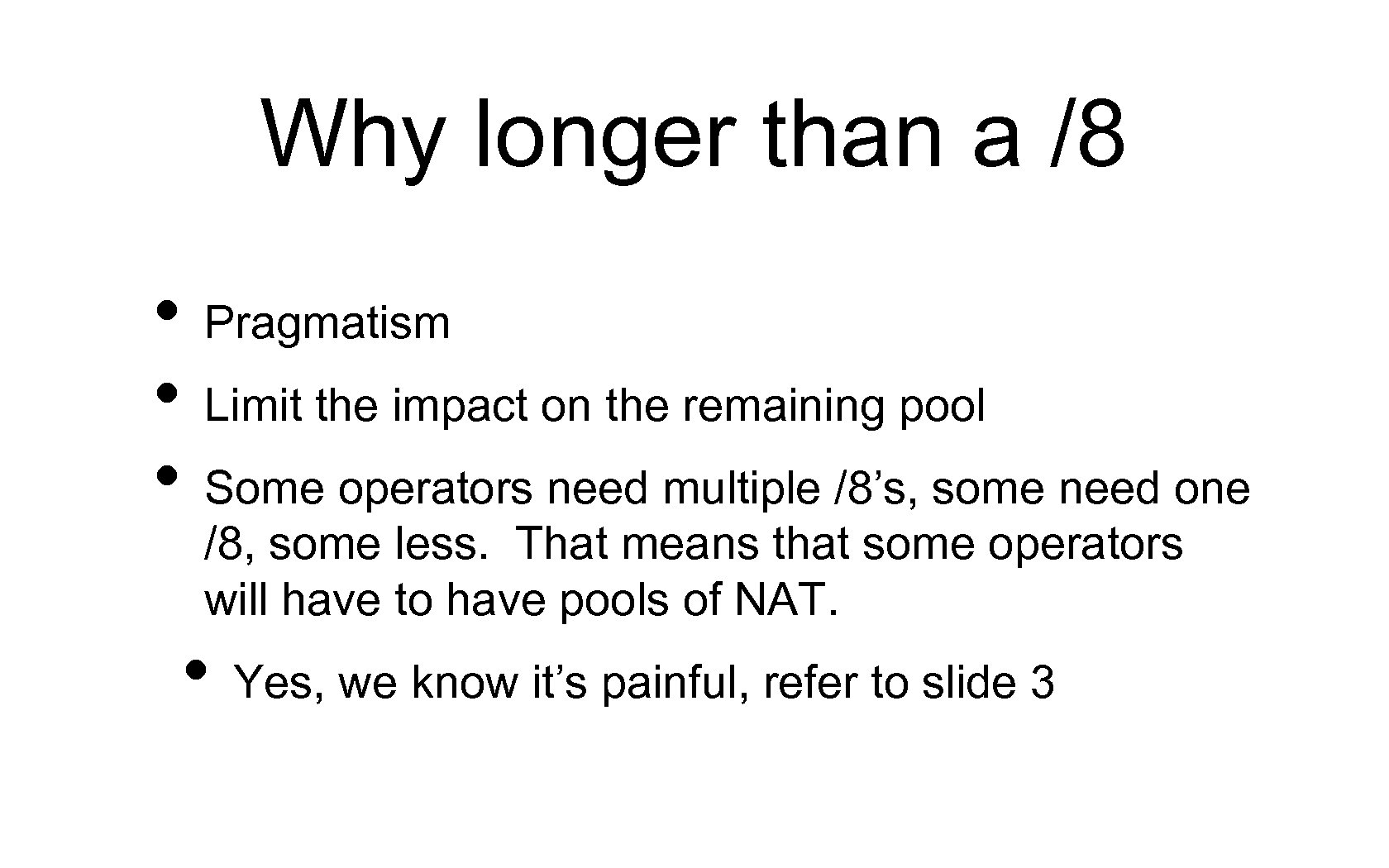 Why longer than a /8 • Pragmatism • Limit the impact on the remaining