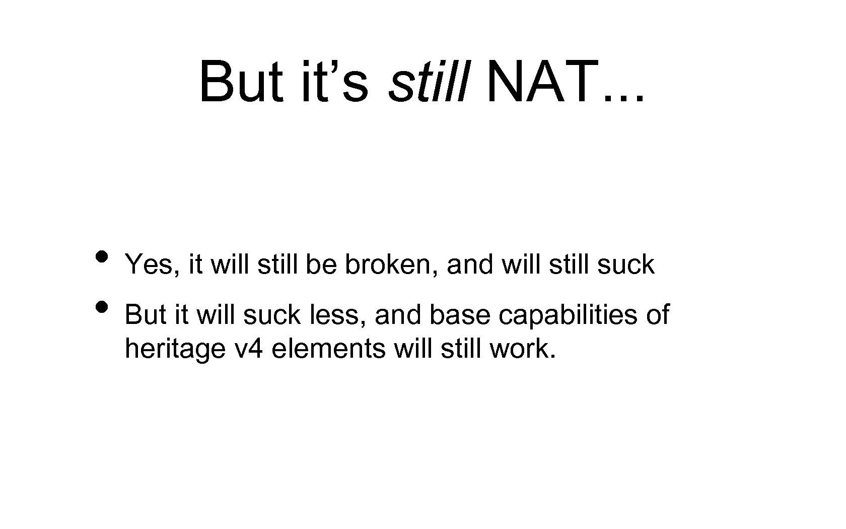 But it's still NAT. . . • Yes, it will still be broken, and