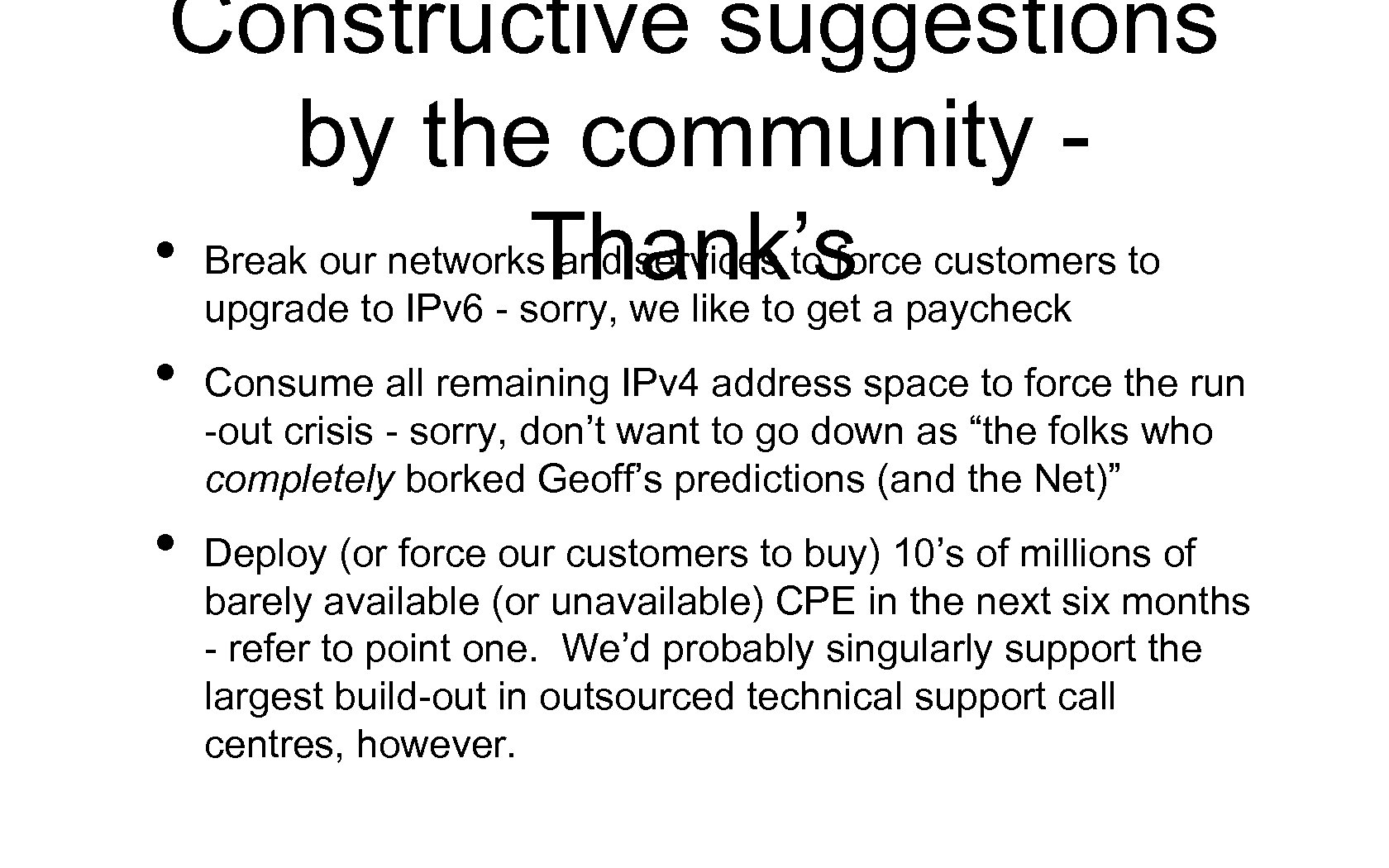 Constructive suggestions by the community • Break our networks and services to force customers