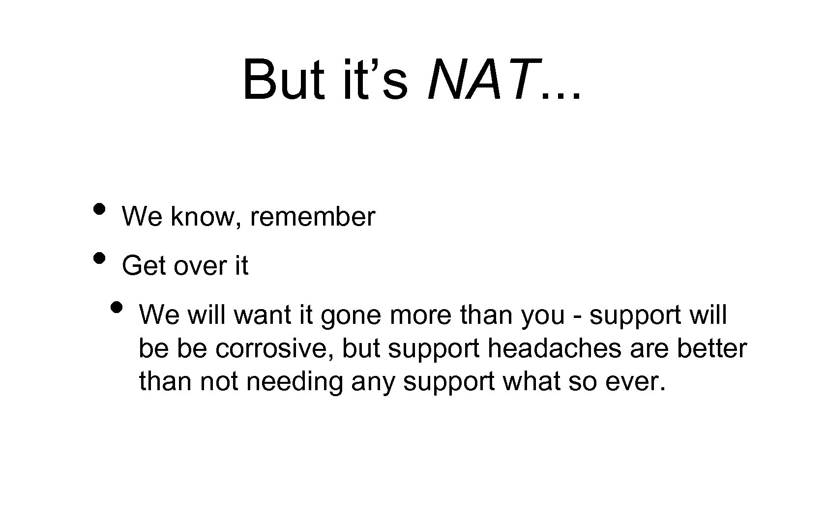 But it's NAT. . . • We know, remember • Get over it •