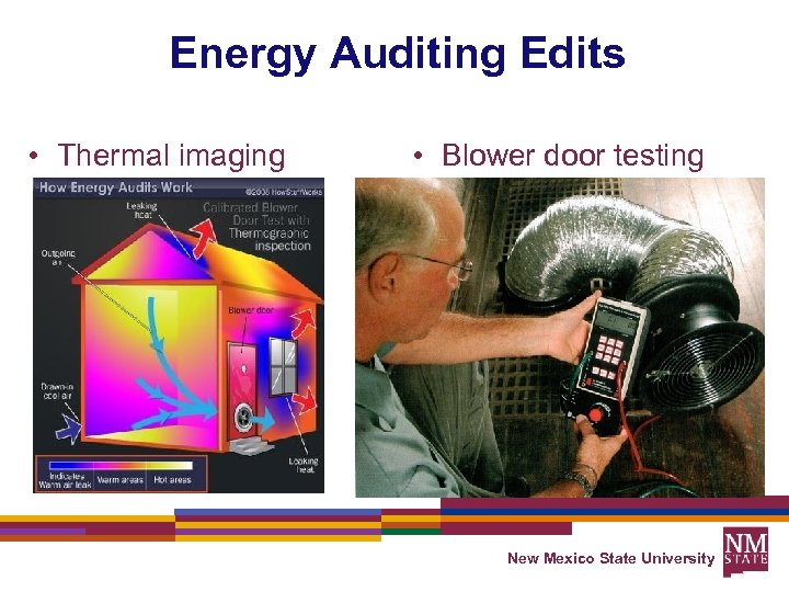 Energy Auditing Edits • Thermal imaging • Blower door testing New Mexico State University