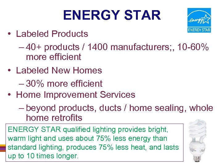 ENERGY STAR • Labeled Products – 40+ products / 1400 manufacturers; , 10 -60%