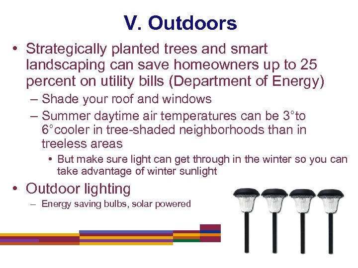 V. Outdoors • Strategically planted trees and smart landscaping can save homeowners up to