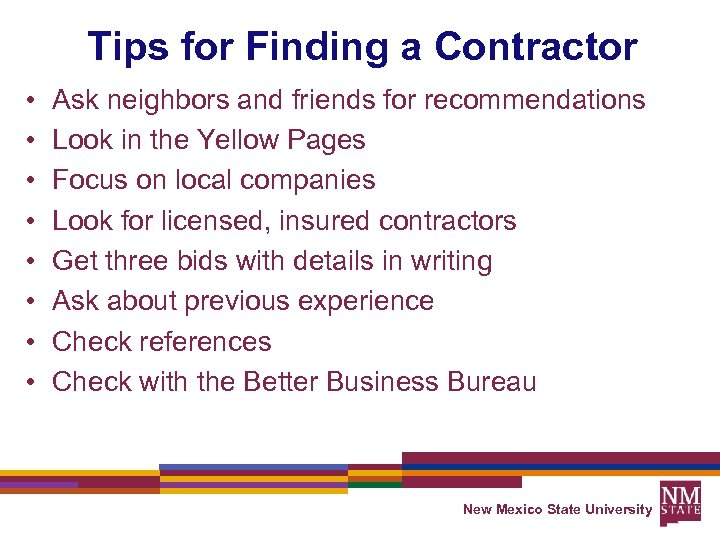 Tips for Finding a Contractor • • Ask neighbors and friends for recommendations Look