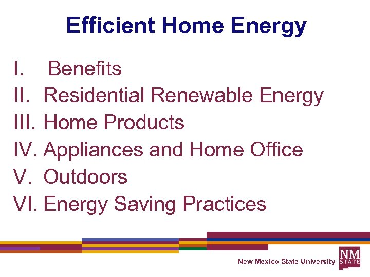Efficient Home Energy I. Benefits II. Residential Renewable Energy III. Home Products IV. Appliances