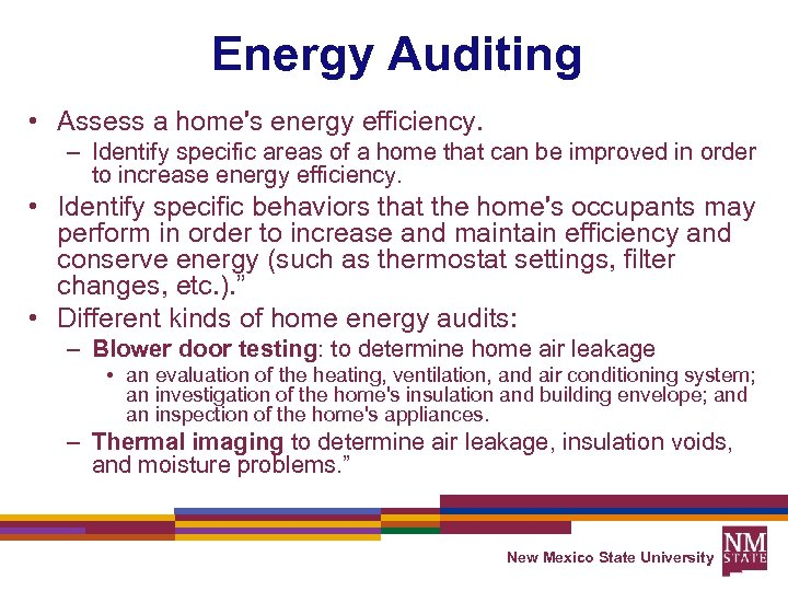 Energy Auditing • Assess a home's energy efficiency. – Identify specific areas of a