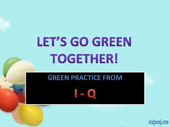 GREEN PRACTICE FROM I-Q