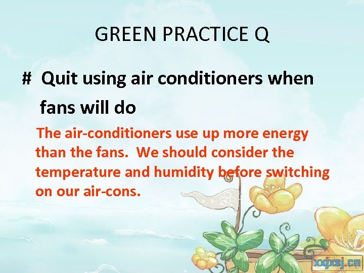 GREEN PRACTICE Q # Quit using air conditioners when fans will do The air-conditioners