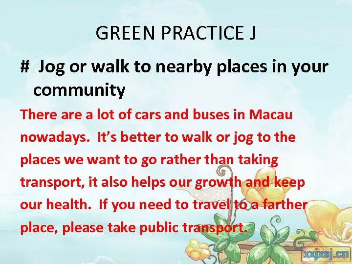 GREEN PRACTICE J # Jog or walk to nearby places in your community There